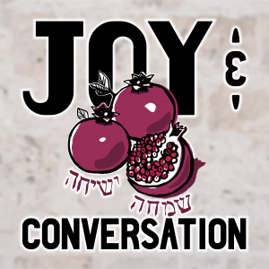 """The cover image of the JOY & CONVERSATION podcast includes those words and the image of three pomegranates, one of which is split open, and the hebrew words """"Simcha v'sicha"""""""
