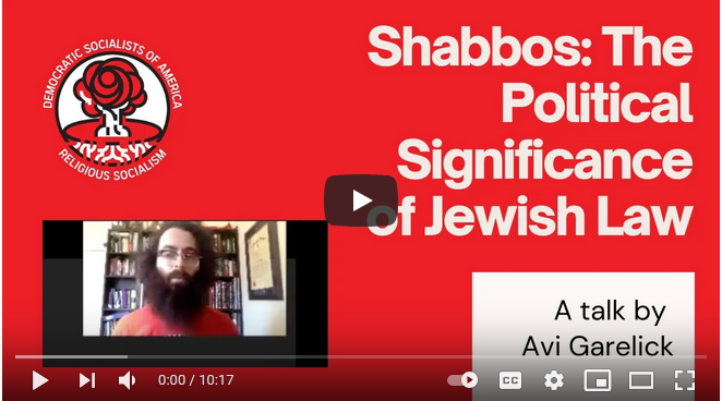 Shabbos and the struggle to realize its radical political significance.