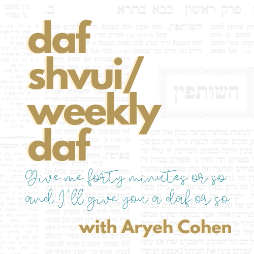 Daf Shvui / Weekly Daf: Give Me Forty Minutes or so and I'll Give you a Daf or so